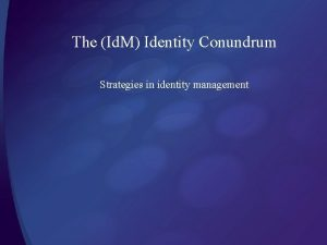 The Id M Identity Conundrum Strategies in identity