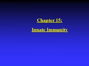 Chapter 15 Innate Immunity Introduction Resistance Ability to