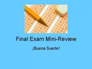 Final Exam MiniReview Buena Suerte Repaso Review of