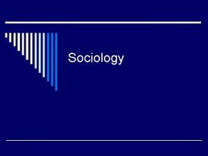 Sociology Notable Sociologists o Auguste Comte n n