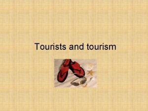 Tourists and tourism What is tourism Tourism the
