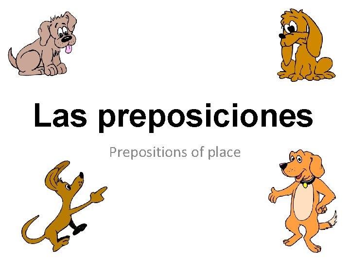 Las preposiciones Prepositions of place delante de detrs