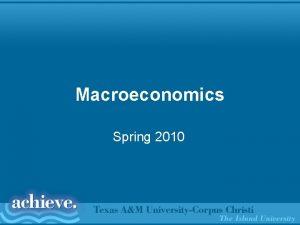 Macroeconomics Spring 2010 ECON 2301 Macroeconomics Principles Two