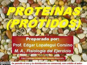 PROTENAS PRTIDOS Preparado por Prof Edgar Lopategui Corsino