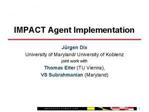 IMPACT Agent Implementation Jrgen Dix University of Maryland