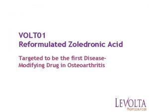 VOLT 01 Reformulated Zoledronic Acid Targeted to be