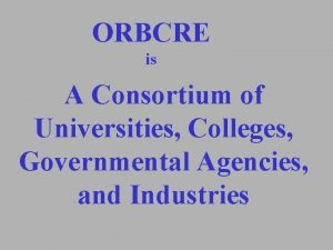 ORBCRE is A Consortium of Universities Colleges Governmental