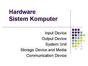 Hardware Sistem Komputer Input Device Output Device System