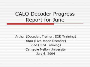 CALO Decoder Progress Report for June Arthur Decoder