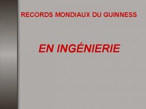 RECORDS MONDIAUX DU GUINNESS EN INGNIERIE LA PLUS