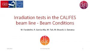 Irradiation tests in the CALIFES beam line Beam