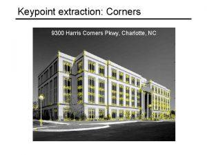 Keypoint extraction Corners 9300 Harris Corners Pkwy Charlotte