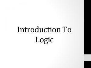 Introduction To Logic LOGIC Logic may be defined