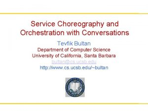 Service Choreography and Orchestration with Conversations Tevfik Bultan