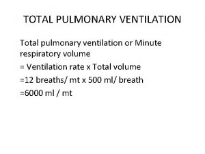 TOTAL PULMONARY VENTILATION Total pulmonary ventilation or Minute