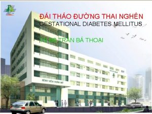 I THO NG THAI NGHN GESTATIONAL DIABETES MELLITUS