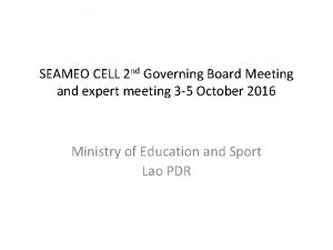 SEAMEO CELL 2 nd Governing Board Meeting and