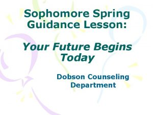Sophomore Spring Guidance Lesson Your Future Begins Today