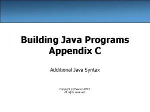 Building Java Programs Appendix C Additional Java Syntax