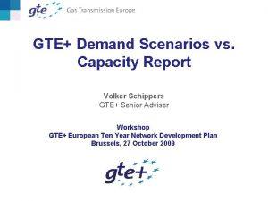 GTE Demand Scenarios vs Capacity Report Volker Schippers