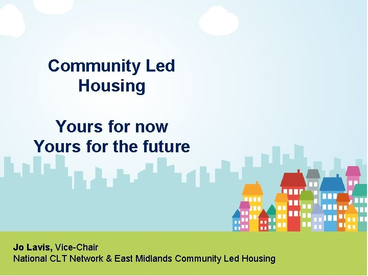 Community Led Housing Yours for now Yours for