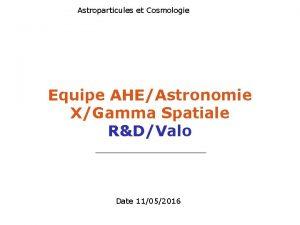Astroparticules et Cosmologie Equipe AHEAstronomie XGamma Spatiale RDValo