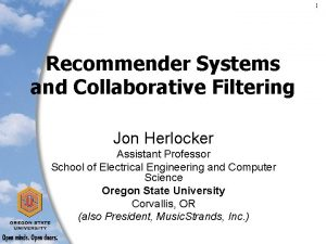 1 Recommender Systems and Collaborative Filtering Jon Herlocker