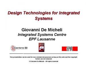 Design Technologies for Integrated Systems Giovanni De Micheli
