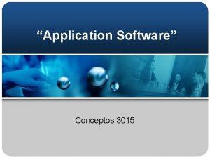 Application Software Conceptos 3015 Application Software Programas de