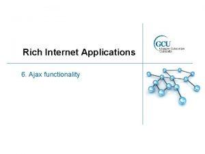 Rich Internet Applications 6 Ajax functionality Ajax patterns