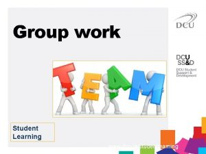 Group work Student Learning www dcu iestudentlearning Group
