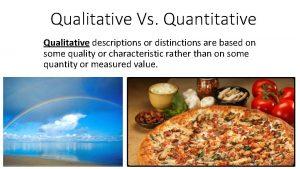 Qualitative Vs Quantitative Qualitative descriptions or distinctions are