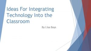 Ideas For Integrating Technology Into the Classroom By