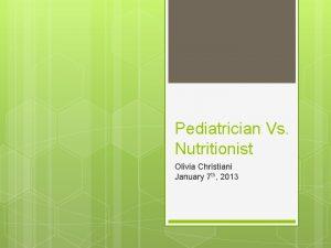Pediatrician Vs Nutritionist Olivia Christiani January 7 th