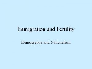 Immigration and Fertility Demography and Nationalism Demography and