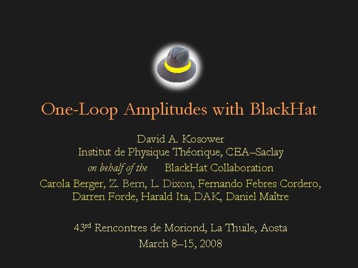 OneLoop Amplitudes with Black Hat David A Kosower