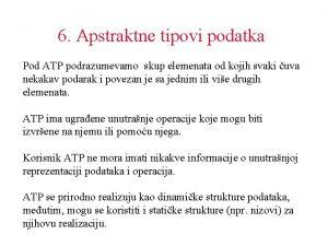 6 Apstraktne tipovi podatka Pod ATP podrazumevamo skup