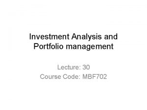 Investment Analysis and Portfolio management Lecture 30 Course