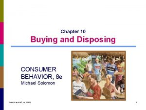 Chapter 10 Buying and Disposing CONSUMER BEHAVIOR 8