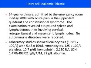 Hairy cell leukemia blastic 54 yearold male admitted