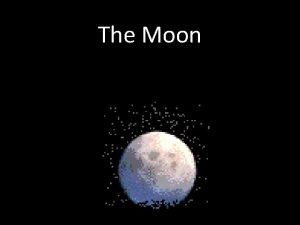 The Moon What is the Moon A large