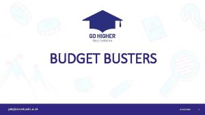 BUDGET BUSTERS gohigherwestyorks ac uk 03102020 1 Our