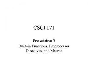 CSCI 171 Presentation 8 Builtin Functions Preprocessor Directives