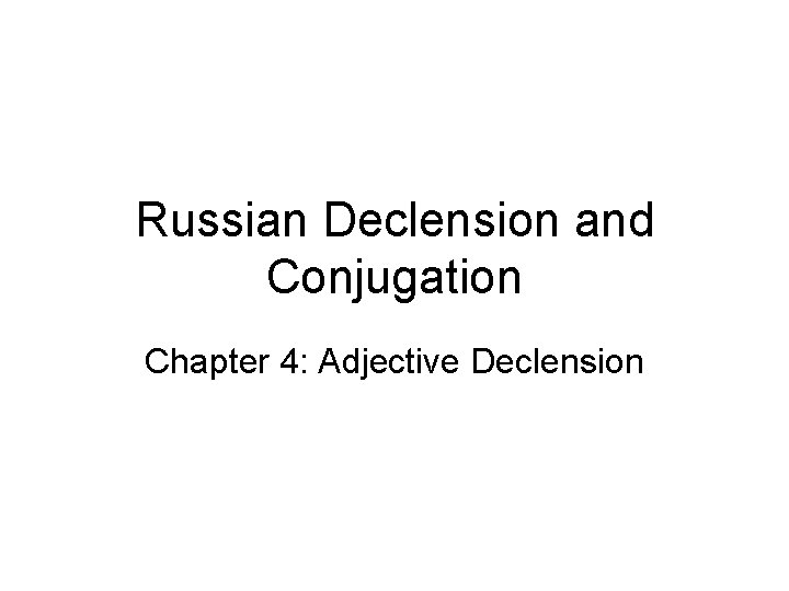 Russian Declension and Conjugation Chapter 4 Adjective Declension