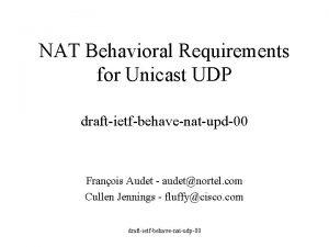 NAT Behavioral Requirements for Unicast UDP draftietfbehavenatupd00 Franois
