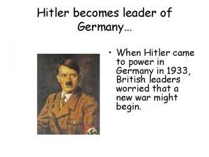 Hitler becomes leader of Germany When Hitler came