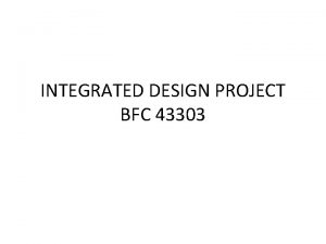 INTEGRATED DESIGN PROJECT BFC 43303 IDP NEEDS 1