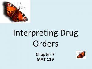 Interpreting Drug Orders Chapter 7 MAT 119 Objectives