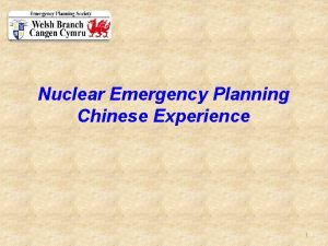 Nuclear Emergency Planning Chinese Experience 1 Chinese Nuclear
