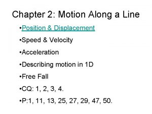 Chapter 2 Motion Along a Line Position Displacement